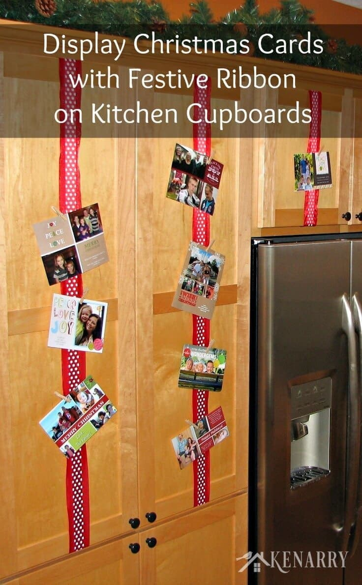 Display Christmas cards with ribbon on your kitchen cabinets so you can