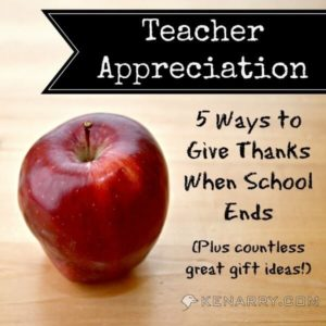 Teacher Appreciation: 5 Ways to Give Thanks When School Ends (Plus countless great gift ideas!) - Kenarry.com