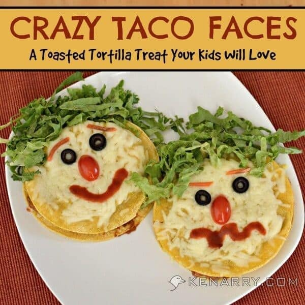Crazy Taco Faces: A Toasted Tortilla Treat Your Kids Will Love - Kenarry.com