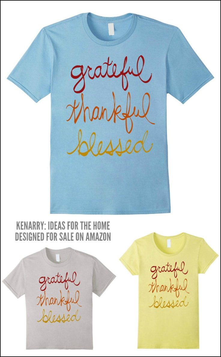 This Grateful, Thankful, Blessed t-shirt is casual and stylish, perfect to wear this holiday season. These Thanksgiving shirts, designed by Kenarry.com, comes in men's, women's and kid's sizes for the whole family.