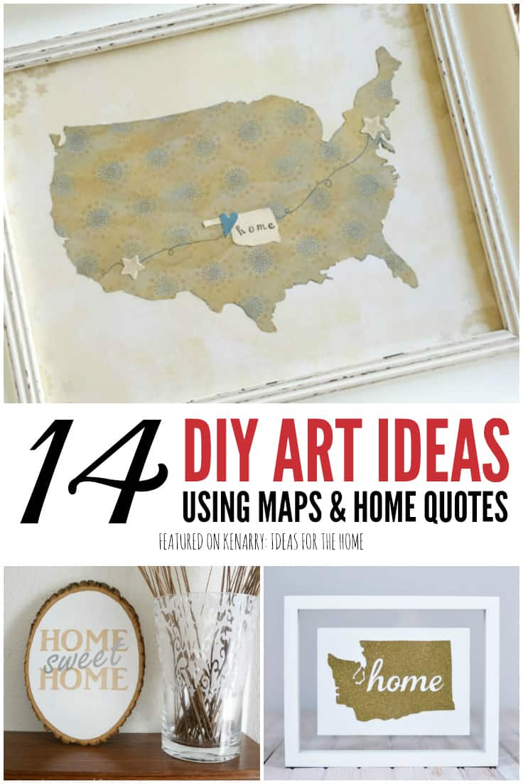 Home Sweet Home Art: 14 Home Art Ideas Using Maps or Quotes | Kenarry