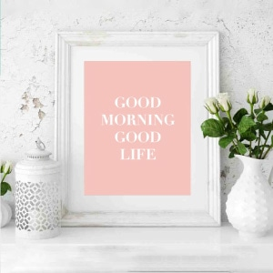 Preview of Good morning, Good life printable in a white frame with roses in white vase and home decor.