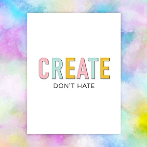 Preview print of Create Don't Hate on paper