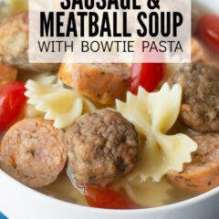 Sausage and Meatball Soup with Bow Tie Pasta